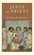 Jesus the Priest Hardback