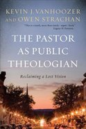 The Pastor as Public Theologian: Reclaiming a Lost Vision Paperback
