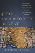 Jesus and the Forces of Death: The Gospels' Portrayal of Ritual Impurity Within First-Century Judaism Hardback