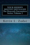 Your Hidden Destiny Revealed: Encountering God's Hidden Strategy For Your Life (#02 in The Heavenly Encounter Series) Paperback