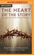 The Heart of the Story: God's Masterful Design to Restore His People (Unabridged, Mp3) CD