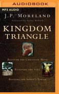 Kingdom Triangle: Recover the Christian Mind, Renovate the Soul, Restore the Spirit's Power (Unabridged, 1 Mp3) CD