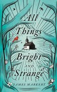 All Things Bright and Strange (Unabridged, 8 Cds) CD