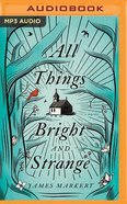 All Things Bright and Strange (Unabridged, Mp3) CD