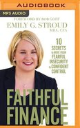 Faithful Finance: 10 Secrets to Move From Fearful Insecurity to Confident Control (Unabridged, Mp3) CD