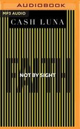 Not By Sight: Only Faith Opens Your Eyes (Unabridged, Mp3) CD