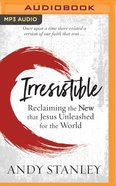 Irresistible: Reclaiming the New That Jesus Unleashed For the World (Unabridged, Mp3) CD
