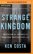 Strange Kingdom: Meditations on the Cross to Transform Your Day to Day Life (Unabridged, Mp3) CD