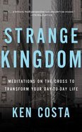 Strange Kingdom: Meditations on the Cross to Transform Your Day to Day Life (Unabridged, 5 Cds) CD
