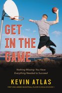 Get in the Game: Nothing Missing: You Have Everything Needed to Succeed Hardback