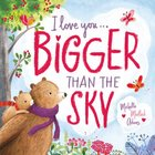 I Love You . . . Bigger Than the Sky Board Book