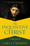 The Inquisitive Christ: 12 Engaging Questions Hardback