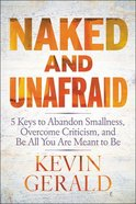 Naked and Unafraid: 5 Keys to Abandon Smallness, Overcome Criticism, and Be All You Are Meant to Be Hardback