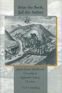 Seize the Book, Jail the Author: Johann Lorenz Schmidt and Censorship in Eighteenth-Century Germany Hardback