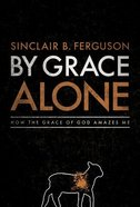 By Grace Alone Hardback