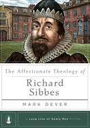 The Affectionate Theology of Richard Sibbes Hardback