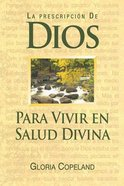 La Prescripcion De Dios Para Wivir En Salud Divina (God's Prescription For Divine Health) Paperback
