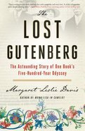 The Lost Gutenberg: The Astounding Story of One Book's Five-Hundred-Year Odyssey Hardback