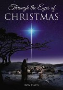 Through the Eyes of Christmas: Keys to Unlocking the Spirit of Christmas in Your Heart Paperback