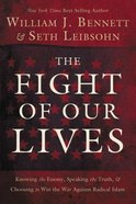 The Fight of Our Lives: Knowing the Enemy, Speaking the Truth, and Choosing to Win the War Against Radical Islam Paperback