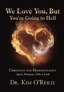 We Love You, But You're Going to Hell: Christians and Homosexuality Agree, Disagree, Take a Look Paperback