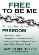 Free to Be Me: Turning Shame Into Freedom Paperback