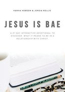 Jesus is Bae: A 31 Day Interactive Devotional to Discover What It Means to Be Ina Relationship With Christ Paperback