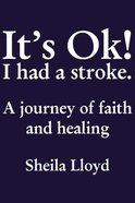 It's Ok! I Had a Stroke: A Journey of Faith and Healing Paperback