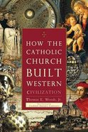 How the Catholic Church Built Western Civilization eBook
