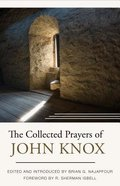 The Collected Prayers of John Knox Hardback