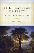 The Practice of Piety: A Puritan Devotional Manual Paperback