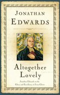 Altogether Lovely: The Glory and Excellency of Jesus Christ Paperback