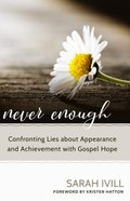 Never Enough: Confronting Lies About Appearance and Achievement With Gospel Hope Paperback