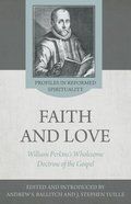 Faith and Love: William Perkin's Wholesome Doctrine of the Gospel Paperback