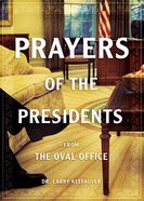 Prayers of the Presidents: From the Oval Office Hardback
