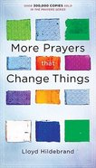More Prayers That Change Things Now: Fresh Life-Changing Prayers Based on the Bible Mass Market