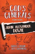 John Alexander Dowie (#03 in God's Generals For Kids Series) Paperback