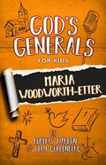 Maria Woodworth-Etter (#04 in God's Generals For Kids Series) Paperback