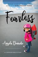 Fearless: Ordinary Women of the Bible Who Dared to Do Extraordinary Things (6 Sessions) Paperback