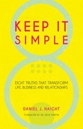 Keep It Simple: Eight Truths That Transform Life, Business and Relationships Paperback