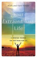 Your Extraordinary Life: A Spiritual Roadmap For Your Brand New Life Paperback