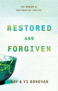 Restored and Forgiven: The Power of Restorative Justice Paperback