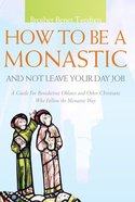 How to Be a Monastic and Not Leave Your Day Job (Voices From The Monastery Series) Paperback