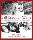 All Creation Waits: The Advent Mystery of New Beginnings Paperback