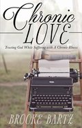 Chronic Love: Trusting God While Suffering With a Chronic Illness Paperback