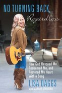 No Turning Back, Regardless: How God Rescued Me, Redeemed Me, and Restored My Heart With a Song Paperback