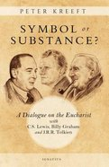Symbol Or Substance?: A Dialogue on the Eucharist With C. S. Lewis, Billy Graham and J. R. R. Tolkien Paperback