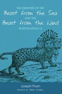 The Identities of the Beast From the Sea and the Beast From the Land in Revelation 13 Paperback