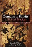 Demons and Spirits in Biblical Theology: Reading the Biblical Text in Its Cultural and Literary Context Paperback