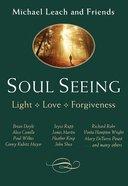 Soul Seeing: Light, Love, Forgiveness Paperback